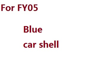 Feiyue FY01 FY02 FY03 FY03H FY04 FY05 RC truck car spare parts car shell for FY05 (Blue)