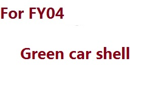 Feiyue FY01 FY02 FY03 FY03H FY04 FY05 RC truck car spare parts car shell for FY04 (Green)