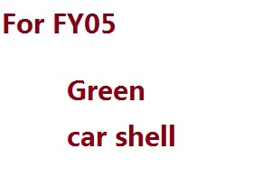 Feiyue FY01 FY02 FY03 FY03H FY04 FY05 RC truck car spare parts car shell for FY05 (Green)