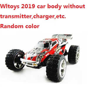 Wltoys 2019 RC Car boty without transmitter,charger,etc. (Random color)