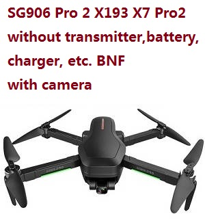 SG906 PRO 2 Xinlin X193 CST X7 Pro2 drone body without transmitter,battery,charger,etc. BNF with camera