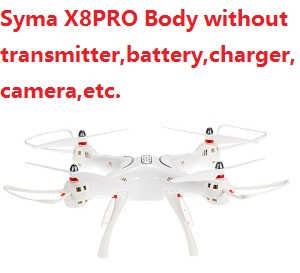 Syma X8PRO Body without transmitter,battery,charger,camera,etc.